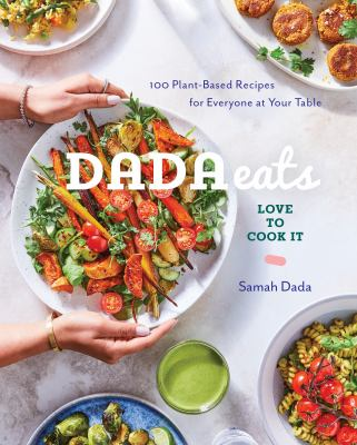Dada eats love to cook it : 100 plant-based recipes for everyone at your table