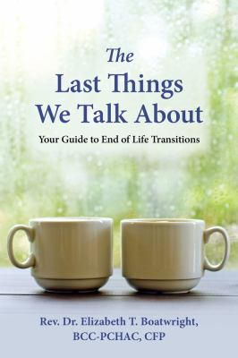 The last things we talk about : your guide to end of life transitions