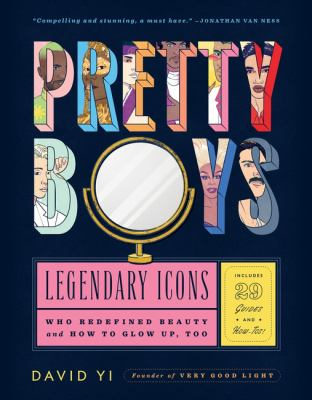 Pretty boys : legendary icons who redefined beauty and how to glow up, too