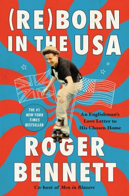 (Re)Born in the USA : an Englishman's love letter to his chosen home