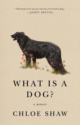 What is a dog? : a memoir