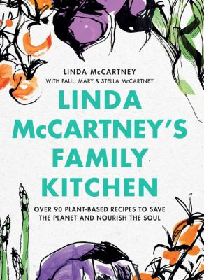 Linda McCartney's family kitchen : over 90 plant-based recipes to save the planet and nourish the soul