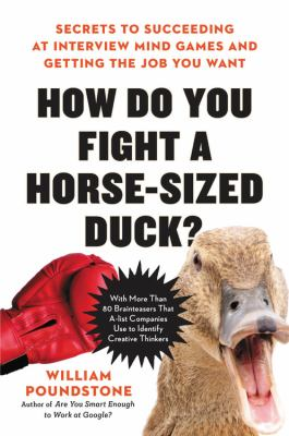 How do you fight a horse-sized duck? : secrets to succeeding at interview mind games and getting the job you want