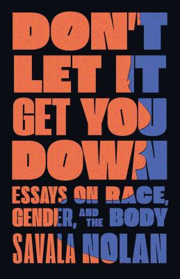Don't let it get you down : essays on race, gender, and the body