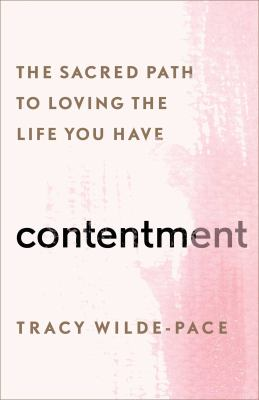 Contentment : the sacred path to loving the life you have