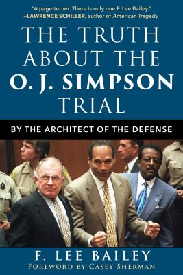 The truth about the O.J. Simpson trial : by the architect of the defense