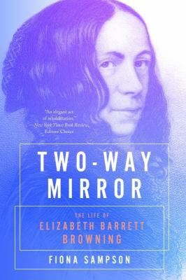 Two-way mirror : the life of Elizabeth Barrett Browning