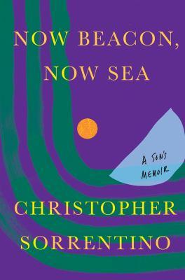 Now beacon, now sea : a son's memoir