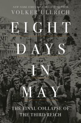 Eight days in May : the final collapse of the Third Reich