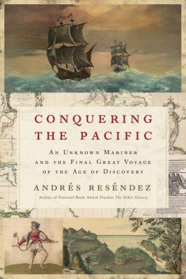 Conquering the Pacific : an unknown mariner and the final great voyage of the Age of Discovery