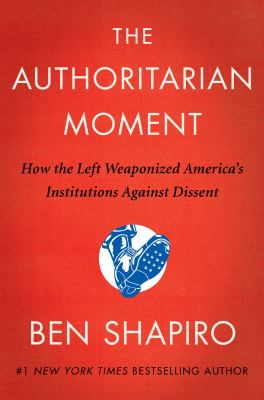 The authoritarian moment : how the left weaponized America's institutions against dissent