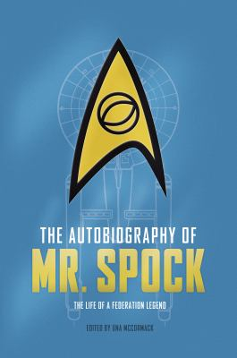 The autobiography of Mr. Spock : the life of a Federation legend