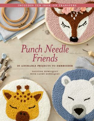 Punch needle friends : 20 adorable projects to embroider