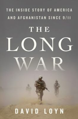 The long war : the inside story of America and Afghanistan since 9/11