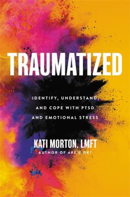 Traumatized : identify, understand, and cope with PTSD and emotional stress