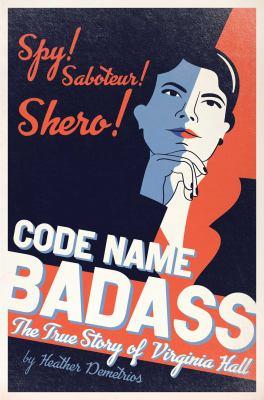 Code name Badass : the true story of Virginia Hall