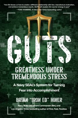 GUTS: greatness under tremendous stress : a Navy SEAL's system for turning fear into accomplishment