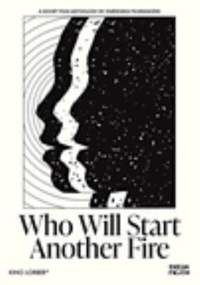 Who will start another fire : a short film anthology by emerging filmmakers