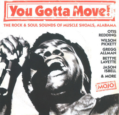 You gotta move! : the rock & soul sounds of Muscle Shoals, Alabama.