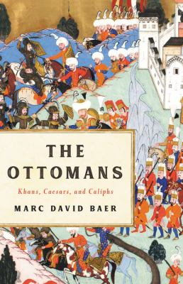 The Ottomans : khans, caesars, and caliphs
