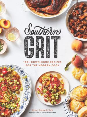 Southern grit : 100 down-home recipes for the modern cook