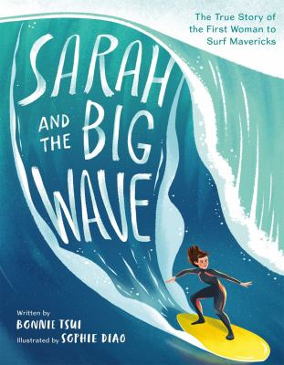 Sarah and the big wave : the true story of the first woman to surf Mavericks