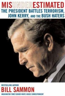 Misunderestimated : the president battles terrorism, John Kerry, and the Bush haters