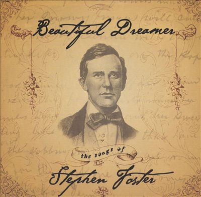 Beautiful dreamer : the songs of Stephen Foster.