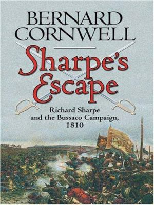 Sharpe's escape : Richard Sharpe and the Bussaco Campaign, 1810 (LARGE PRINT)