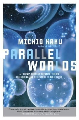 Parallel worlds : a journey through creation, higher dimensions, and the future of the cosmos