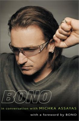 Bono : in conversation with Michka Assayas; with a foreword by Bono.