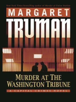 Murder at The Washington tribune : a Capital crimes novel (LARGE PRINT)