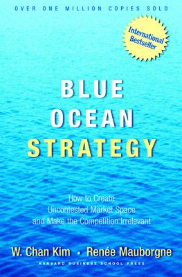 Blue ocean strategy : how to create uncontested market space and make the competition irrelevant