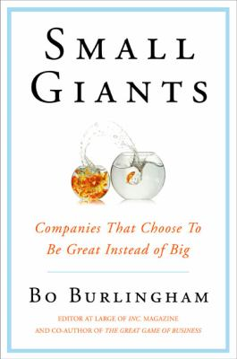 Small giants : companies that choose to be great instead of big