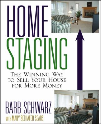 Home staging : the winning way to sell your house for more money