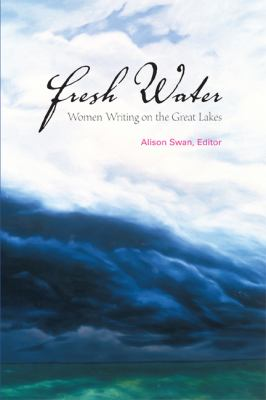 Fresh water : women writing on the Great Lakes