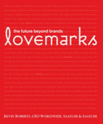 Lovemarks : the future beyond brands