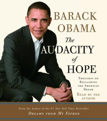 The audacity of hope : [thoughts on reclaiming the American dream] (AUDIOBOOK)