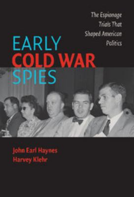 Early Cold War spies : the espionage trials that shaped American politics
