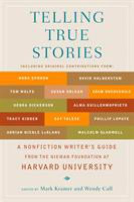 Telling true stories : a nonfiction writers' guide from the Nieman Foundation at Harvard University