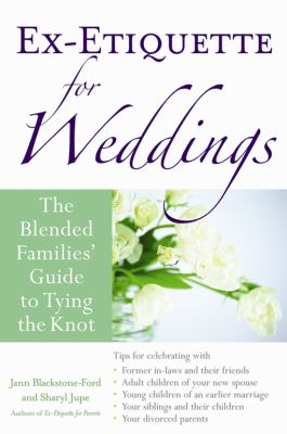 Ex-etiquette for weddings : the blended families' guide to tying the knot