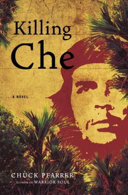 Killing Che : a novel