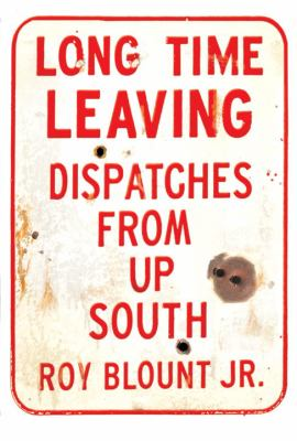 Long time leaving : dispatches from up South