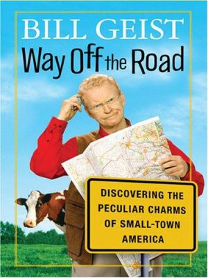 Way off the road : discovering the peculiar charms of small-town America (LARGE PRINT)