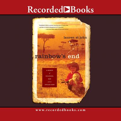 Rainbow's end : [a memoir of childhood, war and an African farm] (AUDIOBOOK)