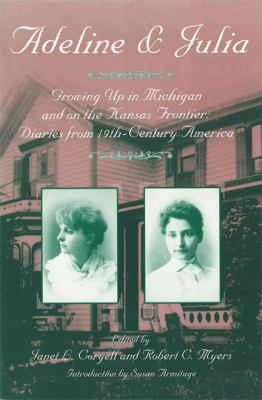 Adeline and Julia : growing up in Michigan and on the Kansas frontier : diaries from 19th-century America