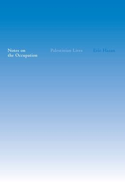 Notes on the occupation : Palestinian lives