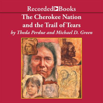 The Cherokee Nation and the Trail of Tears (AUDIOBOOK)