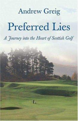 Preferred lies : a journey into the heart of Scottish golf