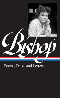 Elizabeth Bishop : poems, prose, and letters